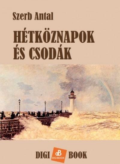 Szerb Antal - Hétköznapok és csodák