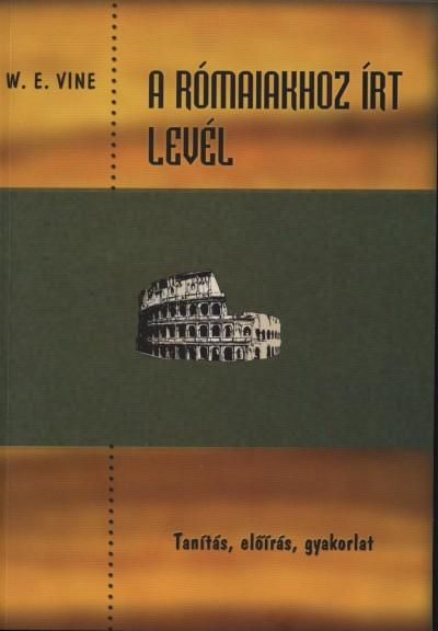 W. E. Vine - A rómaiakhoz írt levél - Tanítás, előírás, gyakorlat