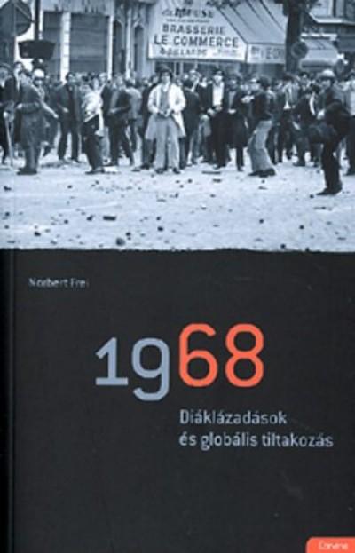 Norbert Frei - 1968 - Diáklázadások és globális tiltakozás