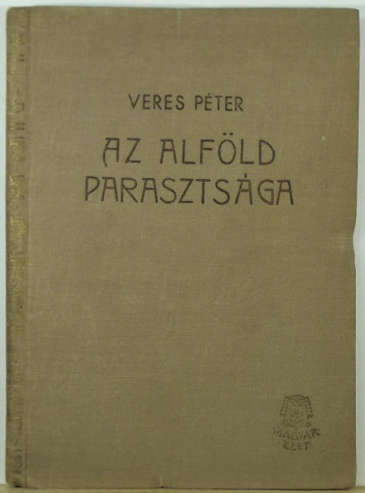 Veres Péter - Az Alföld parasztsága