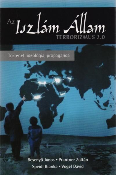 Besenyő János - Prantner Zoltán - Speidl Bianka - Vogel Dávid - Az Iszlám Állam - Terrorizmus 2.0