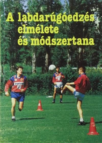 Bacsó István - Göltl Béla - Orosz Pál - A labdarúgóedzés elmélete és módszertana