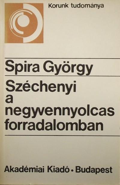 Spira György - Széchenyi a negyvennyolcas forradalomban