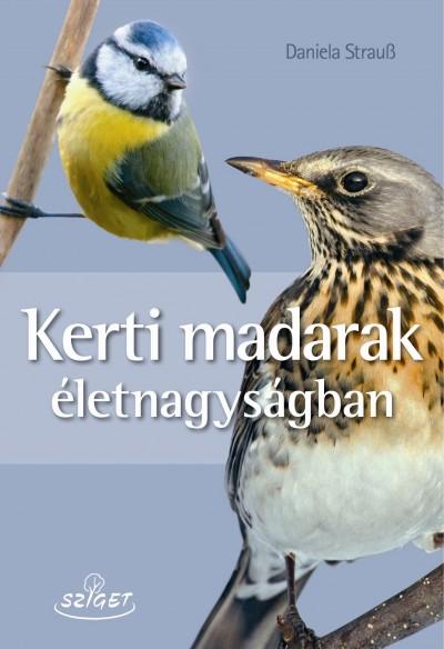 Daniela Strau? - Kerti madarak életnagyságban