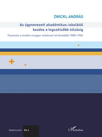 Zwickl András - Az úgynevezett akadémikus-iskolától kezdve a legszélsőbb túlzásig