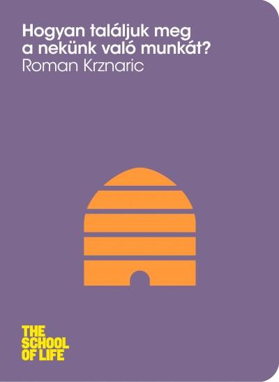 Roman Krznaric - Hogyan találjuk meg a nekünk való munkát?