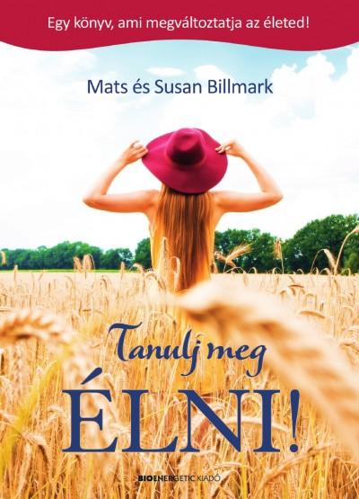 Mats És Susan Billmark - Tanulj meg ÉLNI!