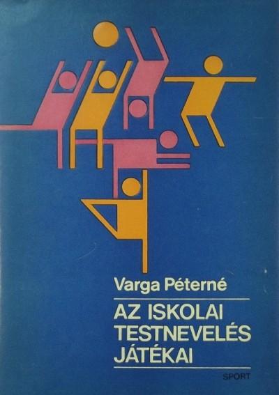 Varga Péterné - Az iskolai testnevelés játékai
