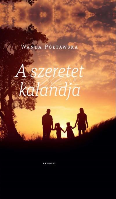 Wanda Półtawska - A szeretet kalandja