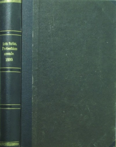 Dr. Szőts Farkas  (Szerk.) - Protestáns Szemle 1899