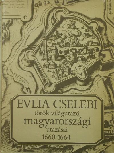 Evlija Cselebi - Török világutazó magyarországi utazásai (1660-1664)