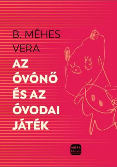 B. Méhes Vera - Az óvónő és az óvodai játékok