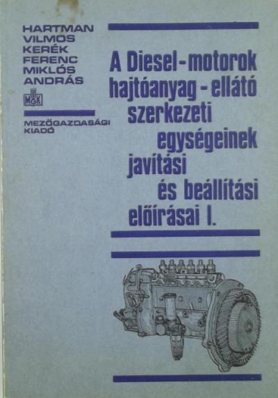 Hartmann Vilmos - Kerék Ferenc - Miklós András - A Diesel-motorok hajtóanyag-ellátó szerkezeti egységeinek javítási és beállítási előírásai I.