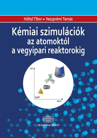 Höltzl Tibor - Veszprémi Tamás - Kémiai szimulációk az atomoktól a vegyipari reaktorokig