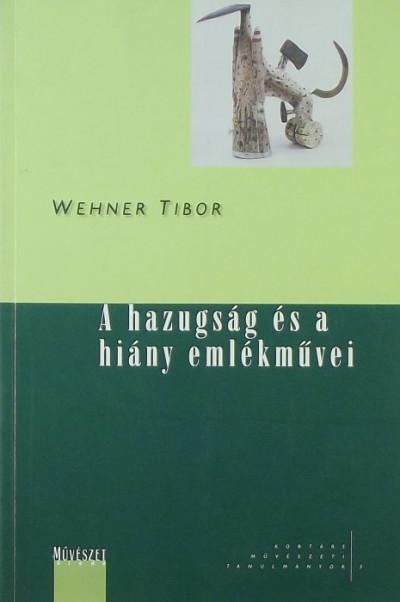 Wehner Tibor - A hazugság és a hiány emlékművei