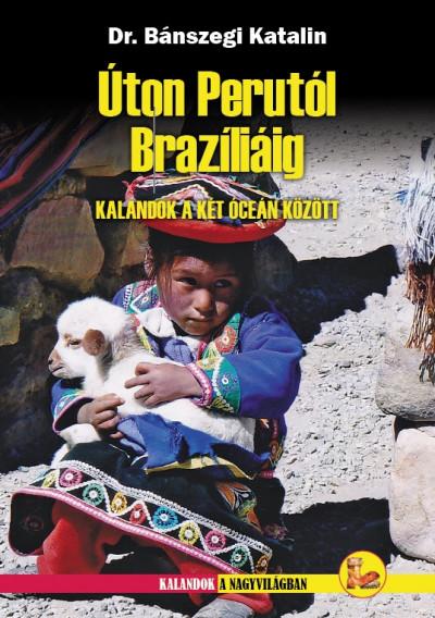 Bánszegi Katalin - Úton Perutól Brazíliáig