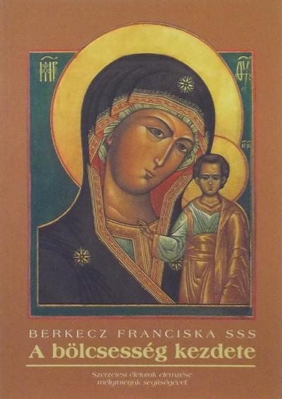Berkecz Franciska - A bölcsesség kezdete