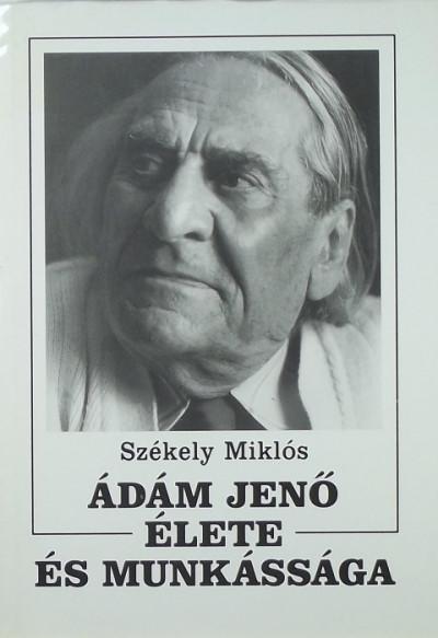 Székely Miklós - Ádám Jenő élete és munkássága