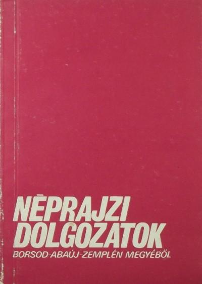 Viga Gyula  (Szerk.) - Néprajzi dolgozatok Borsod-Abaúj-Zemplén megyéből