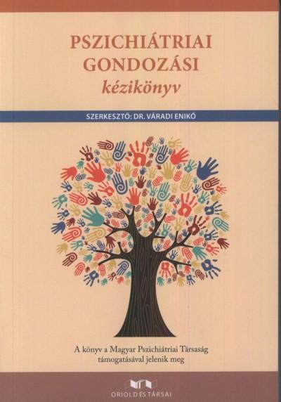 Oriold Károly  (Szerk.) - Dr. Váradi Enikő  (Szerk.) - Pszichiátriai gondozási kézikönyv