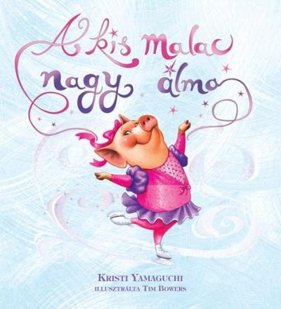 Kristi Yamaguchi - A kis malac nagy álma