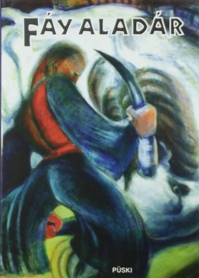 - Fáy Aladár- élete és művészete