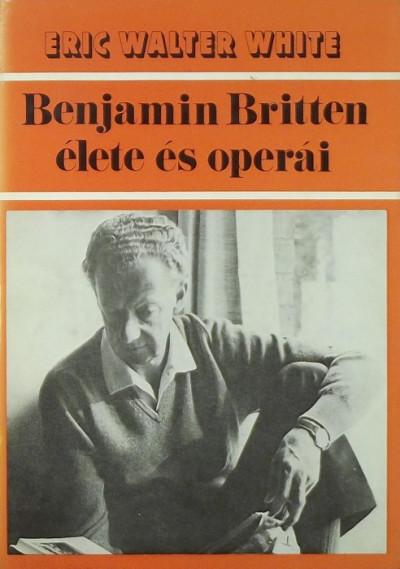 Eric Walter White - Benjamin Britten élete és operái
