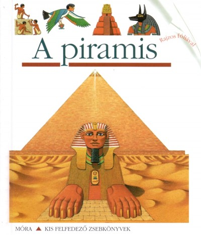 Philippe Biard  (Összeáll.) - Claude Delafosse  (Összeáll.) - A piramis - Kis felfedező zsebkönyvek 8.
