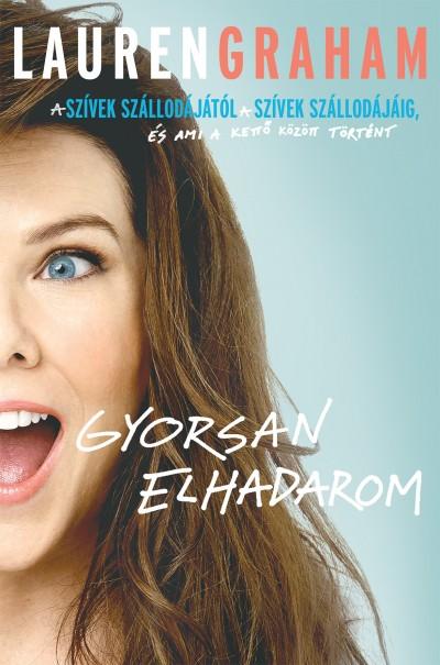 Lauren Graham - Gyorsan elhadarom