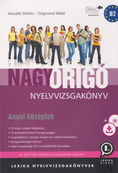 Horváth Miklós - Zsigmond Ildikó - Nagy Origó nyelvvizsgakönyv - Angol középfok - B2
