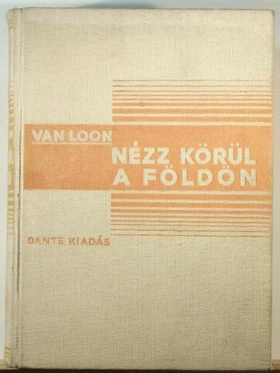 Hendrik Willem Van Loon - Nézz körül a Földön