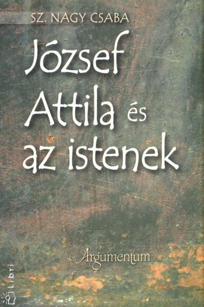 Sz. Nagy Csaba - József Attila és az istenek
