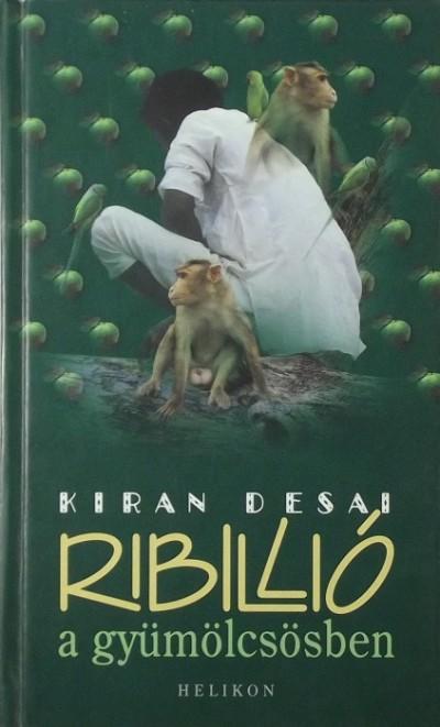Kiran Desai - Ribillió a gyümölcsösben
