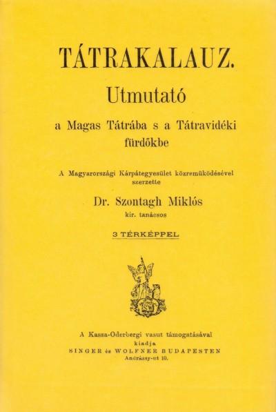Dr. Szontagh Miklós - Tátrakalauz - Utmutató a Magas Tátrába s a Tátravidéki fürdőkbe