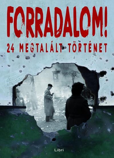 Majtényi György  (Szerk.) - Mikó Zsuzsanna  (Szerk.) - Szabó Csaba  (Szerk.) - Forradalom!