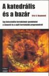 Eric S. Raymond - A katedr�lis �s a baz�r
