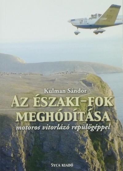 Kulman Sándor - Az Északi-fok meghódítása motoros vitorlázó repülőgéppel