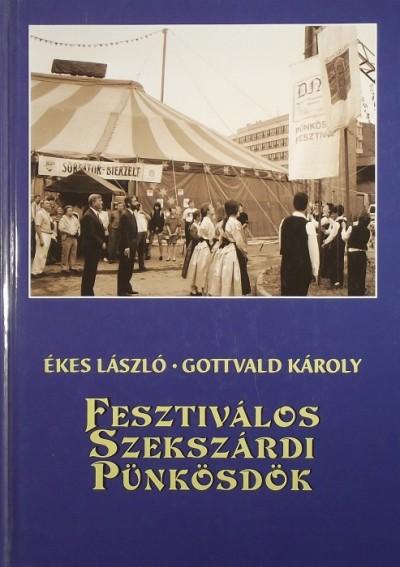 Ékes László - Gottvald Károly - Fesztiválos Szekszárdi Pünkösdök