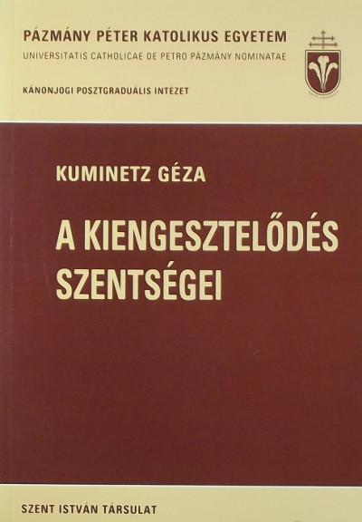 Kuminetz Géza - A kiengesztelődés szentségei