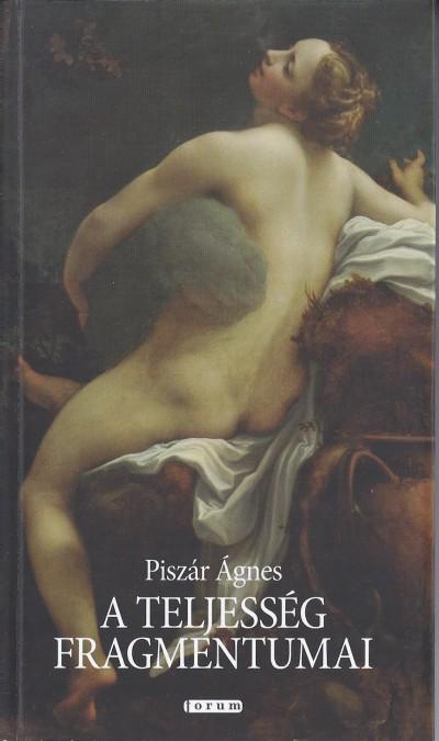 Piszár Ágnes - A teljesség fragmentumai