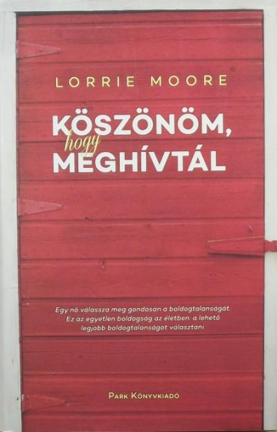 Lorrie Moore - Köszönöm, hogy meghívtál
