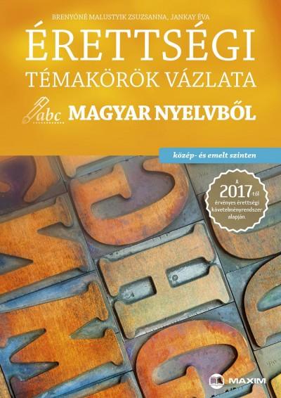 Brenyóné Malustyik Zsuzsanna - Jankay Éva - Érettségi témakörök vázlata magyar nyelvből (közép - és emelt szinten)