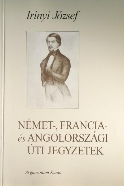 Irinyi József - Német-, francia- és angolországi úti jegyzetek