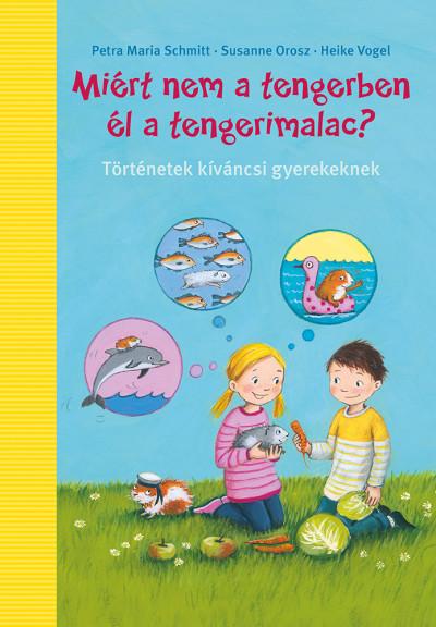 Susanne Orosz - Petra Maria Schmitt - Heike Vogel - Miért nem a tengerben élnek a tengerimalacok?