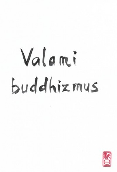 Tánczos-Pataki Fruzsina - Valami Buddhizmus