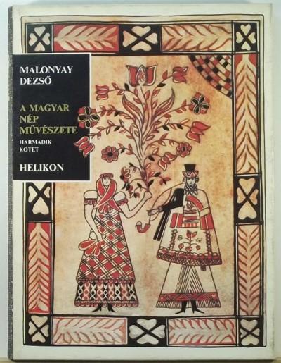 Kósa László - Malonyay Dezső - A magyar nép művészete III.