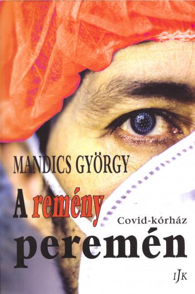Mandics György - A remény peremén - Covid-kórház