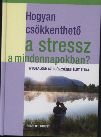 Dr. Mattenheim Gréta  (Szerk.) - Hogyan csökkenthető a stressz a mindennapokban?