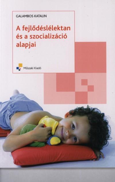 Galambos Katalin - A fejlődéslélektan és a szocializáció alapjai