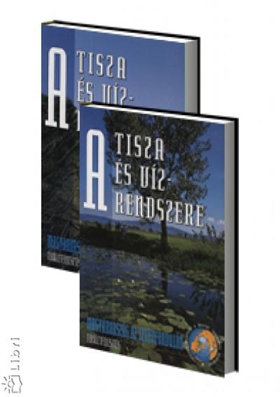 Teplán István  (Szerk.) - A Tisza és vízrendszere I-II.